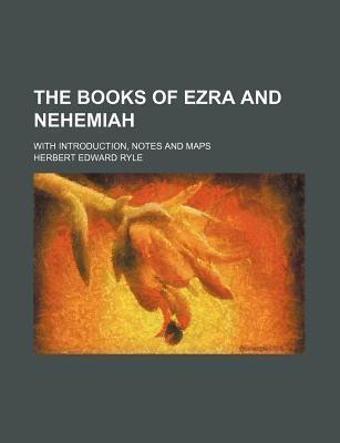 The Books of Ezra and Nehemiah; With Introduction, Notes and Maps