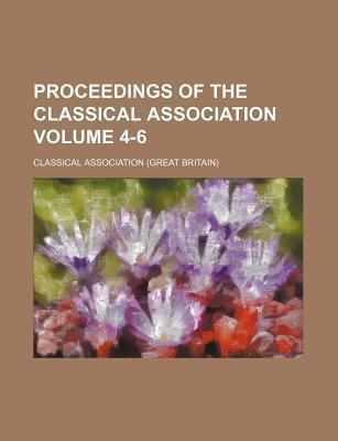 Proceedings of the Classical Association Volume 4-6