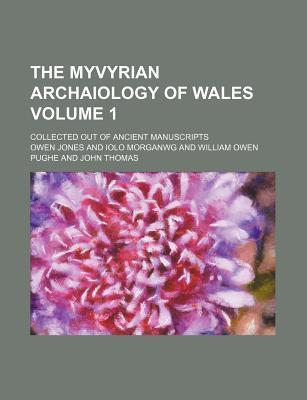 The Myvyrian Archaiology of Wales; Collected Out of Ancient Manuscripts Volume 1