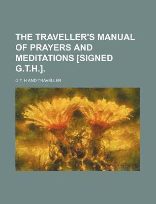 The Traveller's Manual of Prayers and Meditations [Signed G.T.H.]