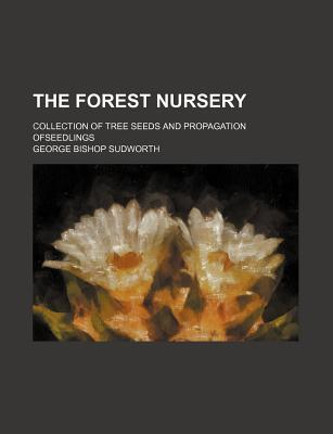 The Forest Nursery; Collection of Tree Seeds and Propagation Ofseedlings