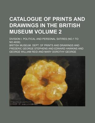 Catalogue of Prints and Drawings in the British Museum; Division I. Political and Personal Satires (No.1 to No.4838). Volume 2