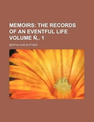 Memoirs; The Records of an Eventful Life Volume N'. 1