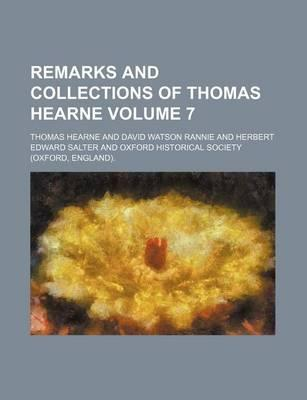 Remarks and Collections of Thomas Hearne Volume 7