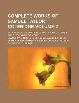 Complete Works of Samuel Taylor Coleridge; With an Introductory Essay Upon His Philosophical and Theological Opinions Volume 2