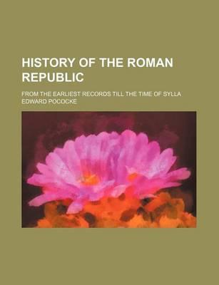 History of the Roman Republic; From the Earliest Records Till the Time of Sylla