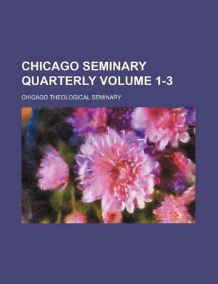Chicago Seminary Quarterly Volume 1-3