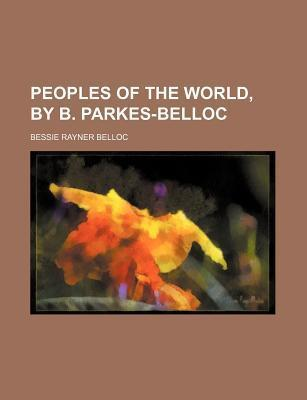 Peoples of the World, by B. Parkes-Belloc