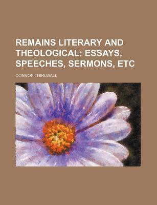 Remains Literary and Theological; Essays, Speeches, Sermons, Etc