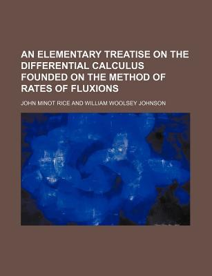 An Elementary Treatise on the Differential Calculus Founded on the Method of Rates of Fluxions