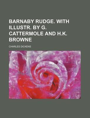 Barnaby Rudge. with Illustr. by G. Cattermole and H.K. Browne