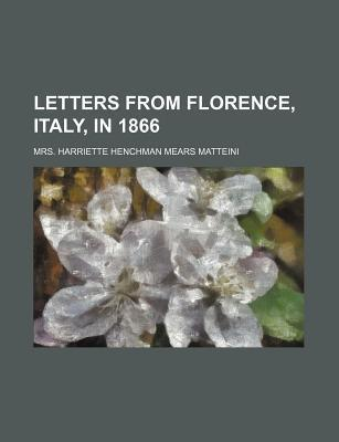 Letters from Florence, Italy, in 1866