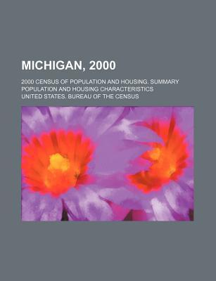 Michigan, 2000; 2000 Census of Population and Housing. Summary Population and Housing Characteristics