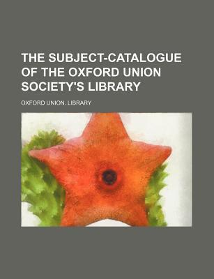 The Subject-Catalogue of the Oxford Union Society's Library