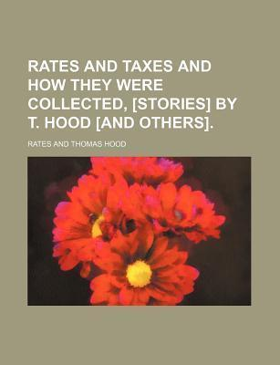 Rates and Taxes and How They Were Collected, [Stories] by T. Hood [And Others]