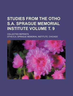Studies from the Otho S.A. Sprague Memorial Institute; Collected Reprints Volume . 9