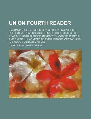 Union Fourth Reader; Embracing a Full Exposition of the Principles of Rhetorical Reading, with Numerous Exercises for Practice, Both in Prose and Poetry, Various in Style and Carefully Adapted to the Purposes of Teaching in Schools of