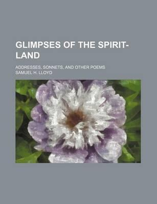 Glimpses of the Spirit-Land; Addresses, Sonnets, and Other Poems