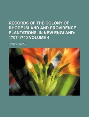 Records of the Colony of Rhode Island and Providence Plantations, in New England; 1707-1740 Volume 4