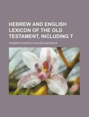 Hebrew and English Lexicon of the Old Testament, Including T