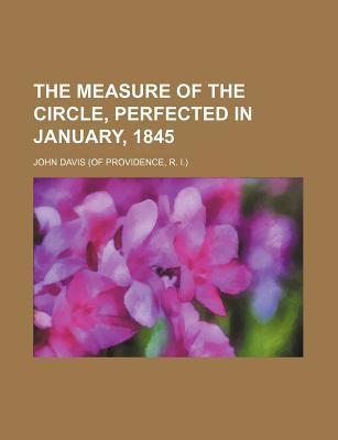 The Measure of the Circle, Perfected in January, 1845