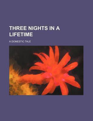 Three Nights in a Lifetime; A Domestic Tale