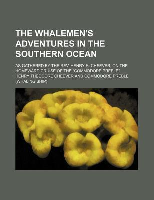 """The Whalemen's Adventures in the Southern Ocean; As Gathered by the REV. Henry R. Cheever, on the Homeward Cruise of the """"Commodore Preble"""""""