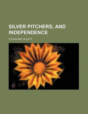 Silver Pitchers, and Independence