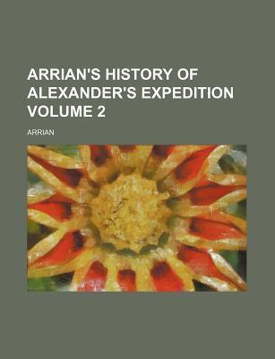 Arrian's History of Alexander's Expedition Volume 2