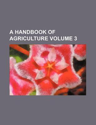 A Handbook of Agriculture Volume 3