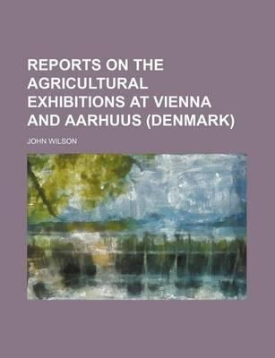 Reports on the Agricultural Exhibitions at Vienna and Aarhuus (Denmark)