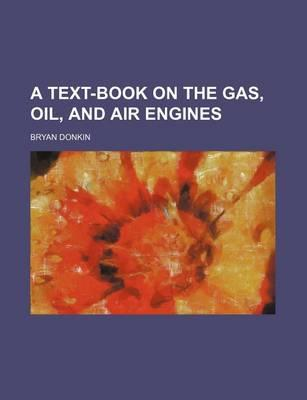 A Text-Book on the Gas, Oil, and Air Engines
