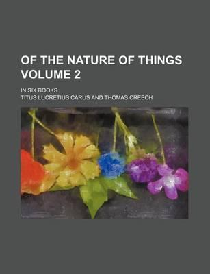 Of the Nature of Things; In Six Books Volume 2