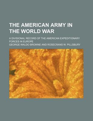 The American Army in the World War; A Divisional Record of the American Expeditionary Forces in Europe