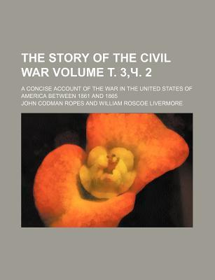 The Story of the Civil War; A Concise Account of the War in the United States of America Between 1861 and 1865 Volume . 3, . 2