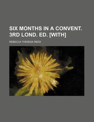 Six Months in a Convent. 3rd Lond. Ed. [With]