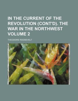In the Current of the Revolution (Cont'd). the War in the Northwest Volume 2