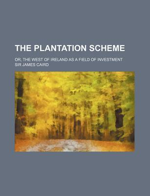 The Plantation Scheme; Or, the West of Ireland as a Field of Investment