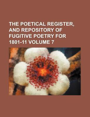 The Poetical Register, and Repository of Fugitive Poetry for 1801-11 Volume 7