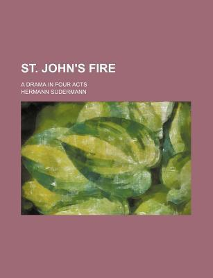 St. John's Fire; A Drama in Four Acts