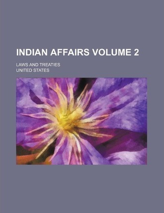 Indian Affairs; Laws and Treaties Volume 2