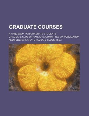 Graduate Courses; A Handbook for Graduate Students