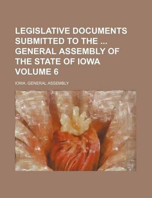 Legislative Documents Submitted to the General Assembly of the State of Iowa Volume 6