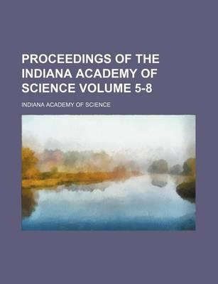 Proceedings of the Indiana Academy of Science Volume 5-8