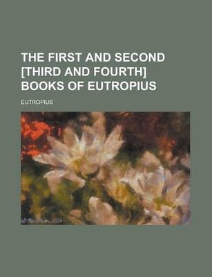 The First and Second [Third and Fourth] Books of Eutropius