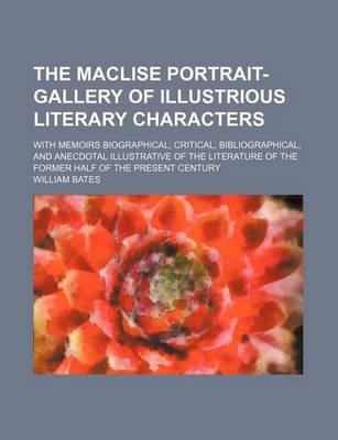 The Maclise Portrait-Gallery of Illustrious Literary Characters; With Memoirs Biographical, Critical, Bibliographical, and Anecdotal Illustrative of the Literature of the Former Half of the Present Century
