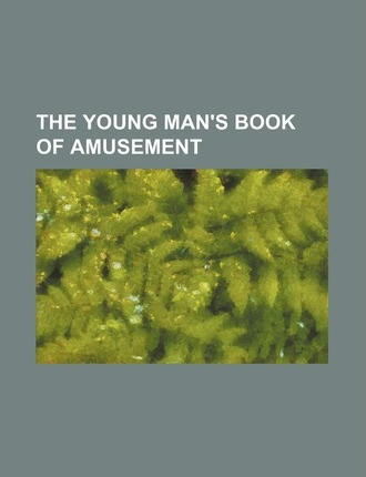 The Young Man's Book of Amusement