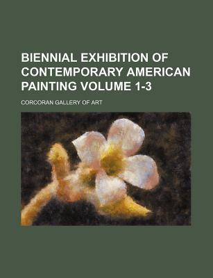 Biennial Exhibition of Contemporary American Painting Volume 1-3