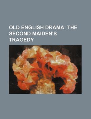 Old English Drama; The Second Maiden's Tragedy