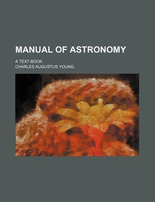 Manual of Astronomy; A Text-Book